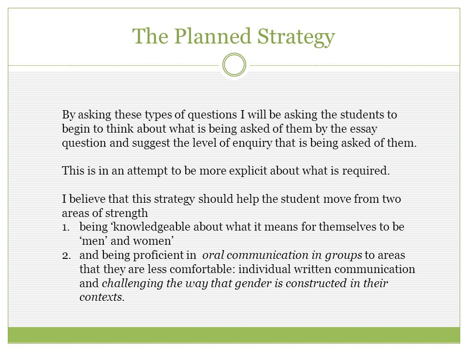 By asking these types of questions I will be asking the students to begin to think about what is being asked of them by the essay question and suggest the level of enquiry that is being asked of them.