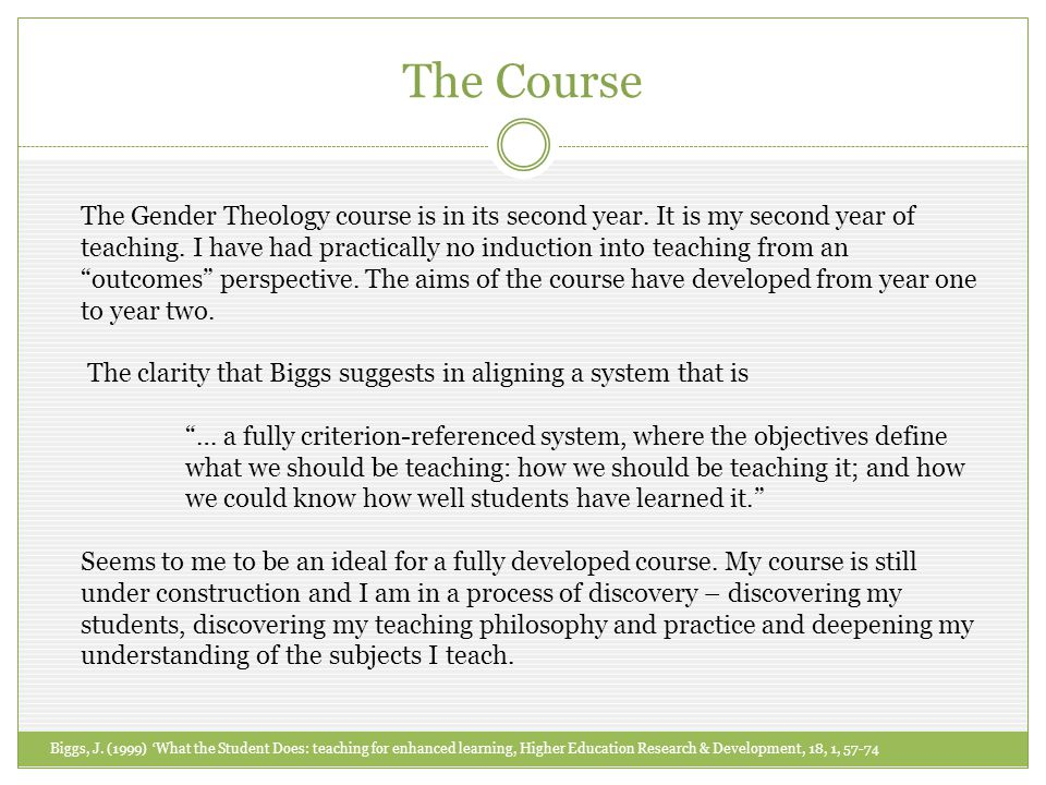 The Course Biggs, J. (1999) What the Student Does: teaching for enhanced learning, Higher Education Research & Development, 18, 1, 57-74 The Gender Th