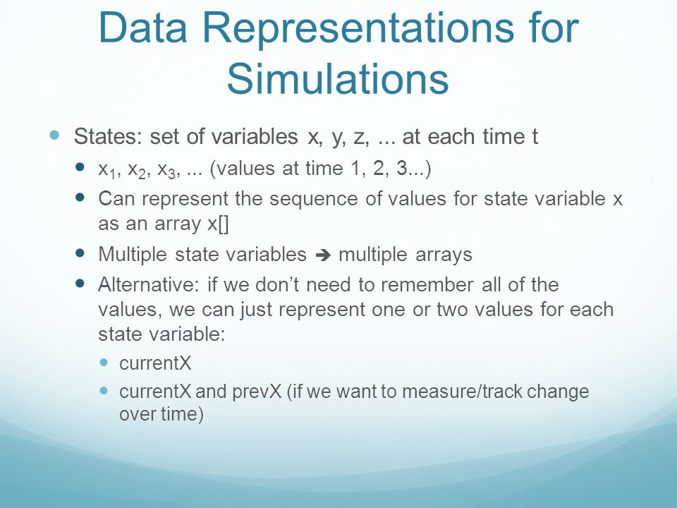 Data Representations for Simulations States: set of variables x, y, z,...