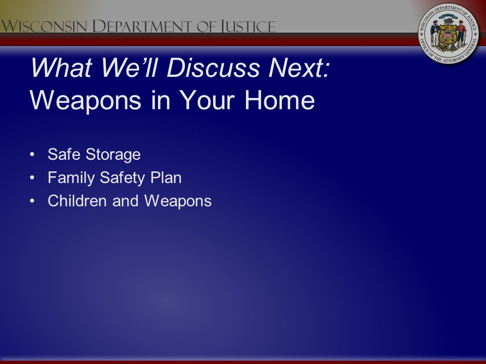What Well Discuss Next: Weapons in Your Home Safe Storage Family Safety Plan Children and Weapons