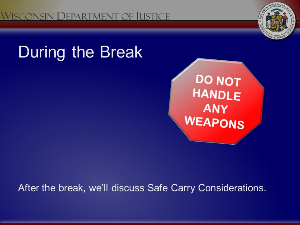 During the Break After the break, well discuss Safe Carry Considerations.