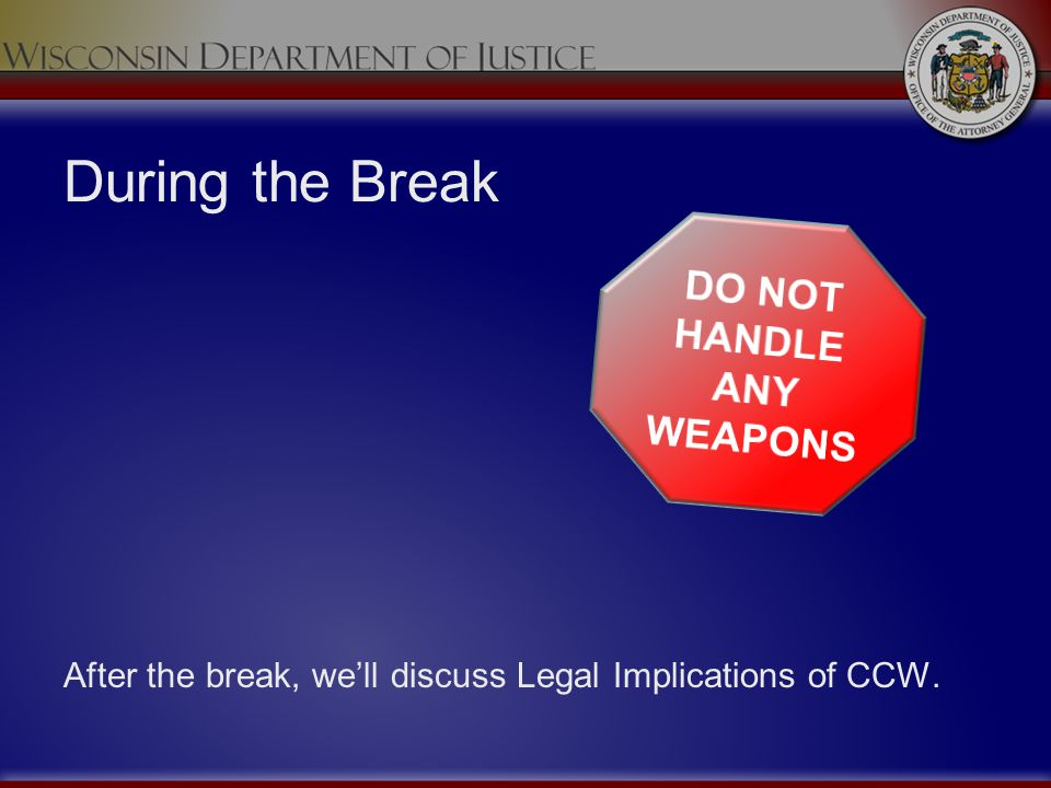 During the Break After the break, well discuss Legal Implications of CCW.