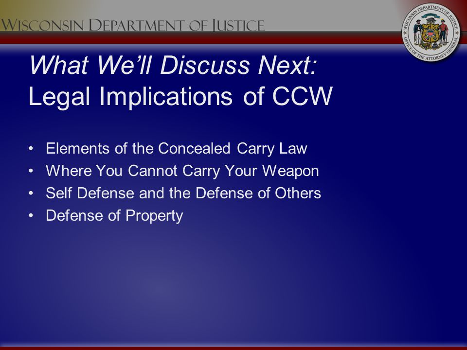 What Well Discuss Next: Legal Implications of CCW Elements of the Concealed Carry Law Where You Cannot Carry Your Weapon Self Defense and the Defense