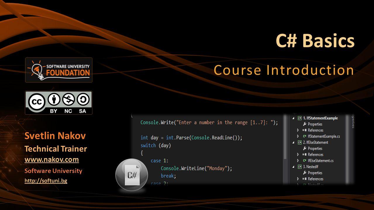 C# Basics Course Introduction Svetlin Nakov Technical Trainer www.nakov.com Software University http://softuni.bg