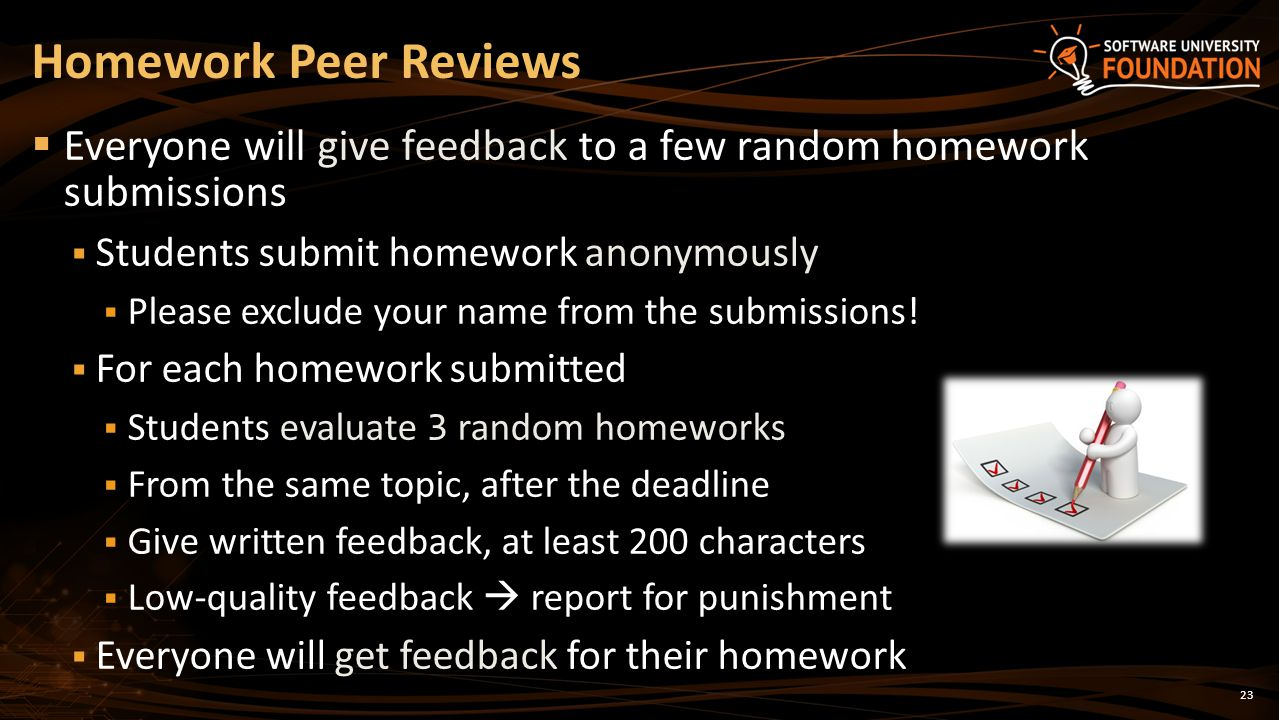 23 Everyone will give feedback to a few random homework submissions Students submit homework anonymously Please exclude your name from the submissions.