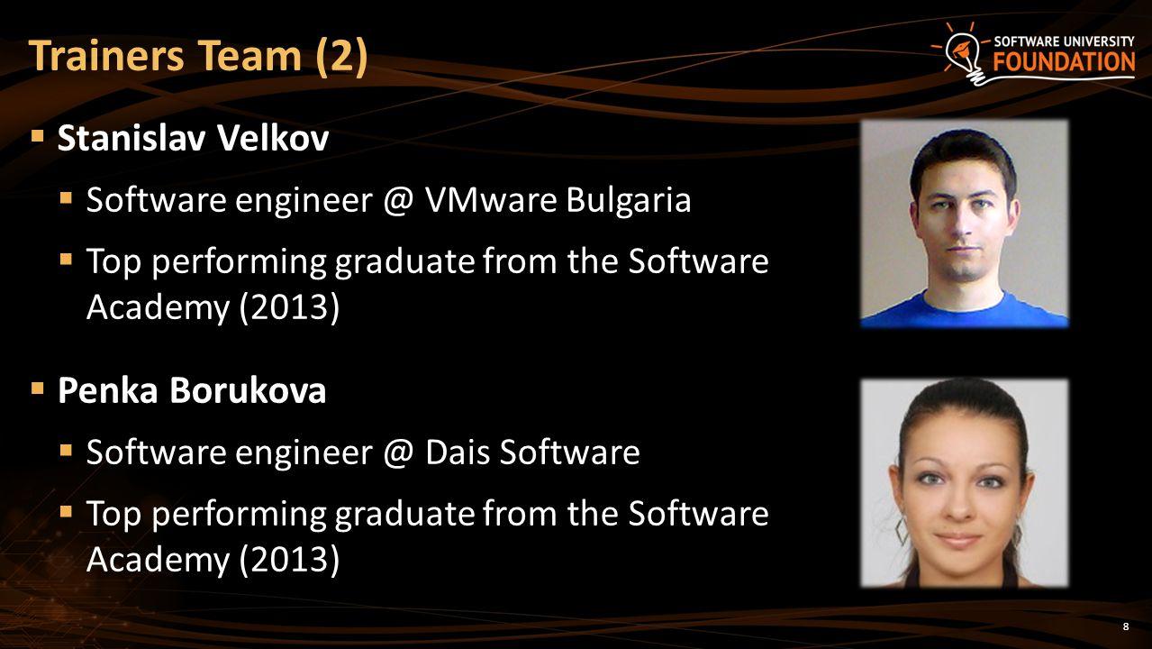 8 Stanislav Velkov Software engineer @ VMware Bulgaria Top performing graduate from the Software Academy (2013) Penka Borukova Software engineer @ Dais Software Top performing graduate from the Software Academy (2013) Trainers Team (2)