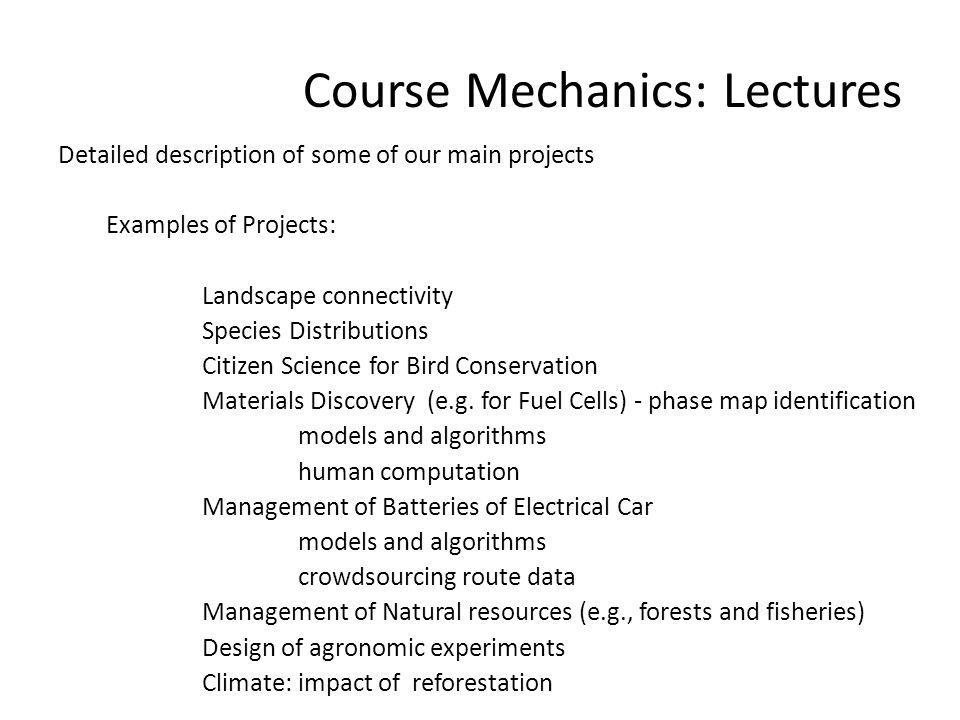 Course Mechanics: Lectures Detailed description of some of our main projects Examples of Projects: Landscape connectivity Species Distributions Citizen Science for Bird Conservation Materials Discovery (e.g.