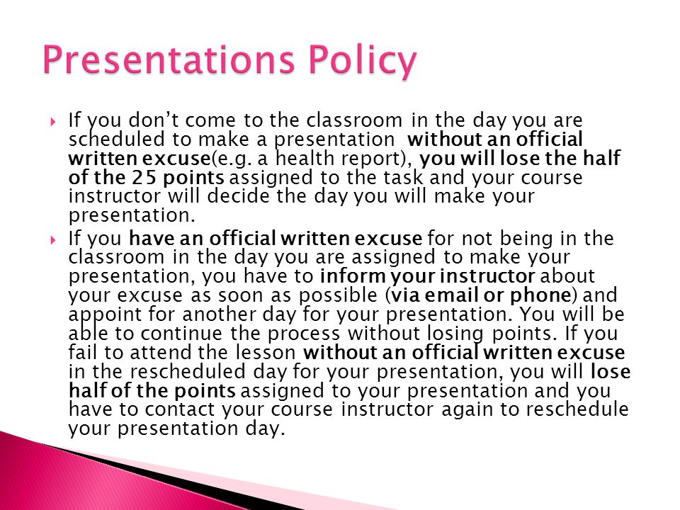 If you dont come to the classroom in the day you are scheduled to make a presentation without an official written excuse(e.g.