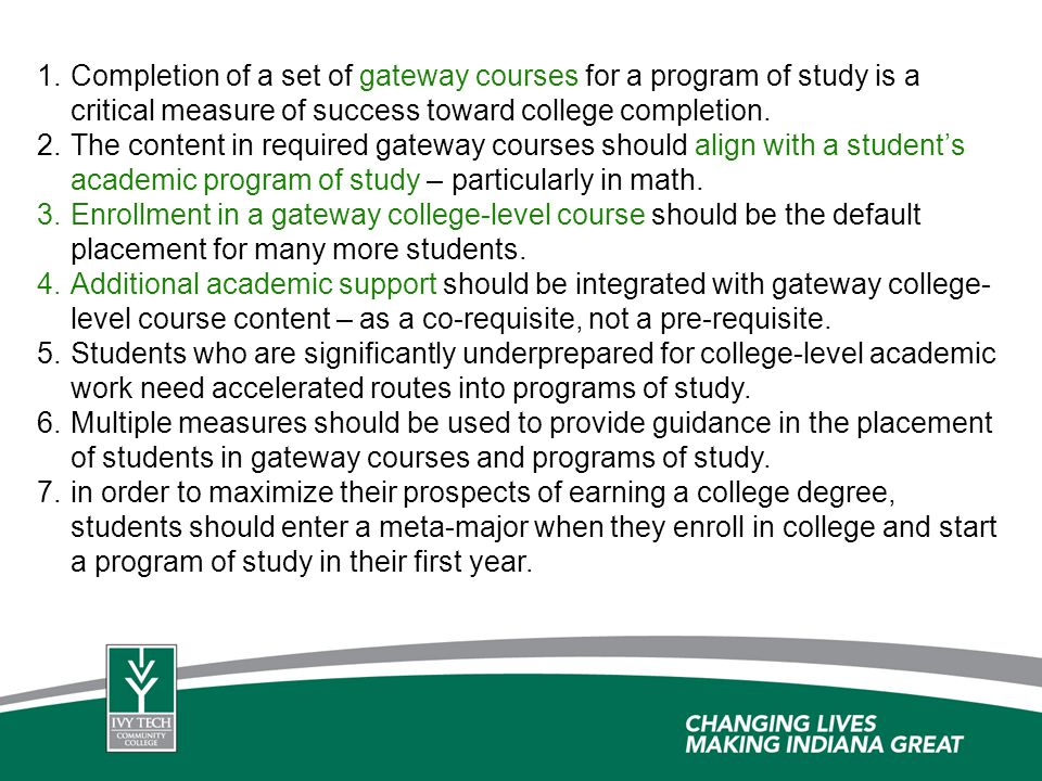 1. 1.Completion of a set of gateway courses for a program of study is a critical measure of success toward college completion. 2. 2.The content in req