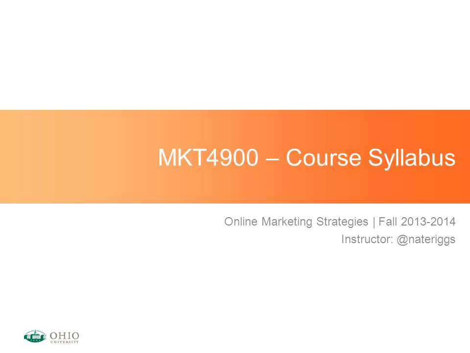 MKT4900 – Course Syllabus Online Marketing Strategies | Fall 2013-2014 Instructor: @nateriggs