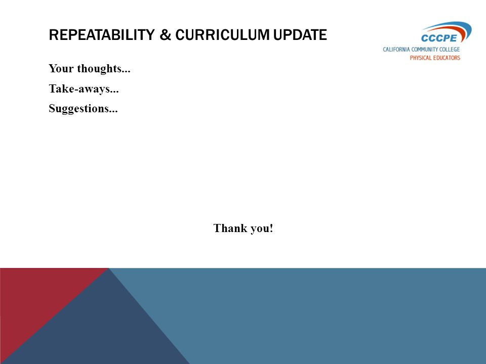 REPEATABILITY & CURRICULUM UPDATE Your thoughts... Take-aways... Suggestions... Thank you!