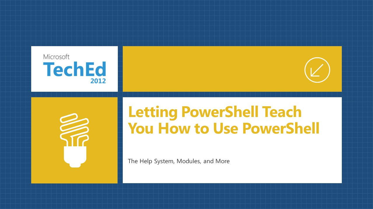 The Help System, Modules, and More Letting PowerShell Teach You How to Use PowerShell
