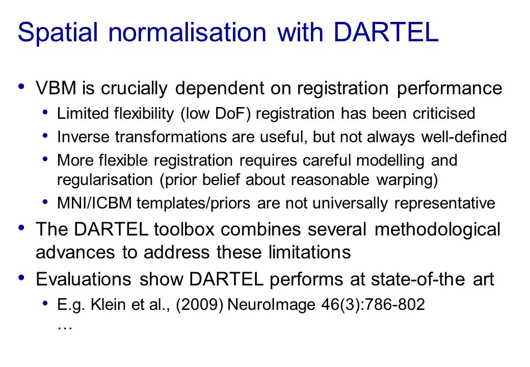 Spatial normalisation with DARTEL VBM is crucially dependent on registration performance Limited flexibility (low DoF) registration has been criticise