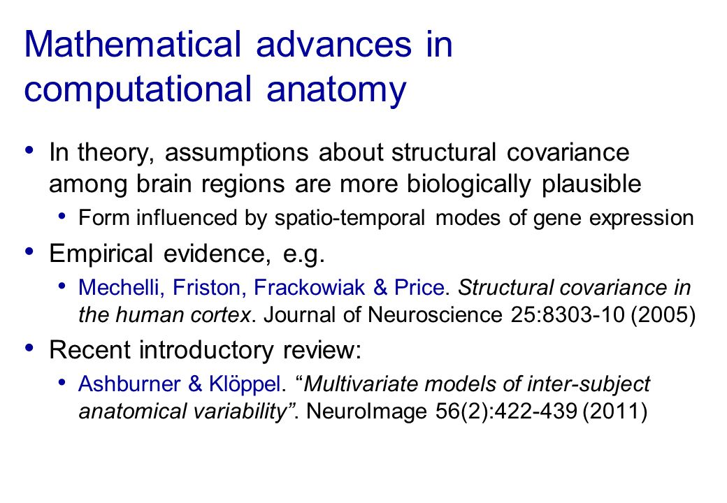 Mathematical advances in computational anatomy In theory, assumptions about structural covariance among brain regions are more biologically plausible