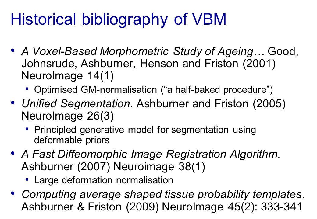 Historical bibliography of VBM A Voxel-Based Morphometric Study of Ageing… Good, Johnsrude, Ashburner, Henson and Friston (2001) NeuroImage 14(1) Opti