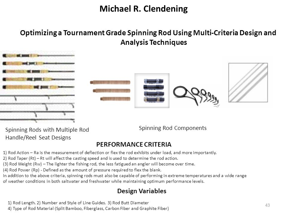 43 Michael R. Clendening Optimizing a Tournament Grade Spinning Rod Using Multi-Criteria Design and Analysis Techniques Spinning Rods with Multiple Ro