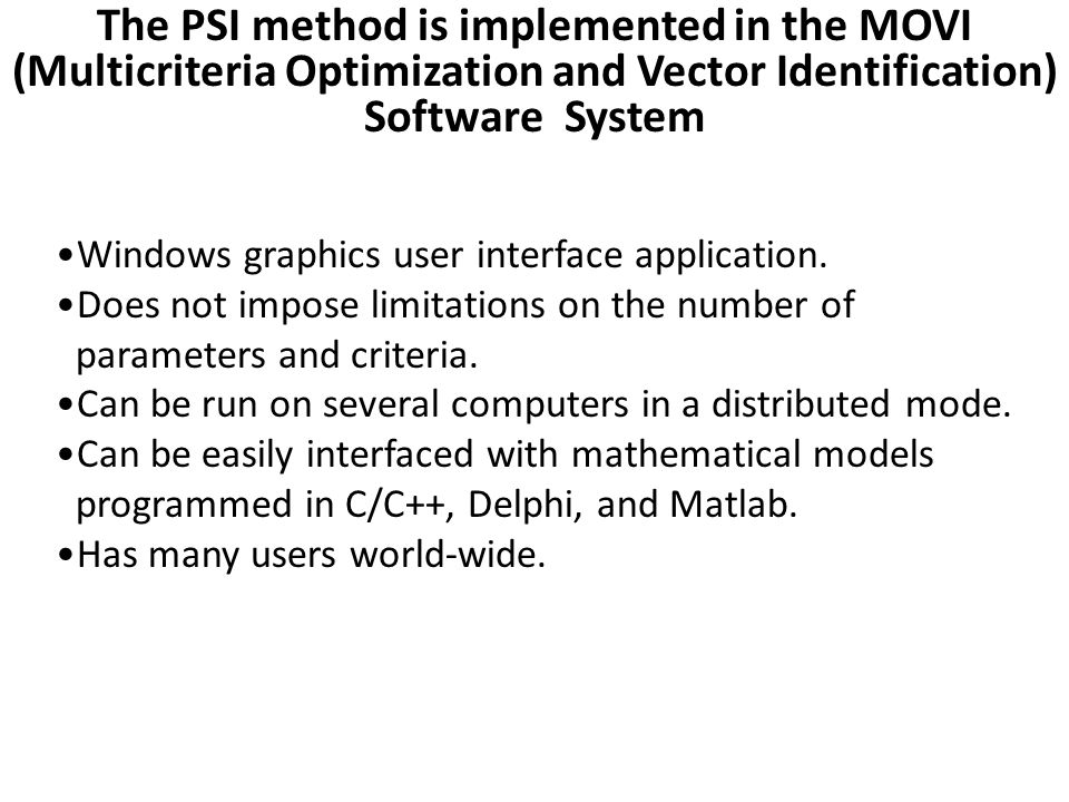 The PSI method is implemented in the MOVI (Multicriteria Optimization and Vector Identification) Software System Windows graphics user interface appli
