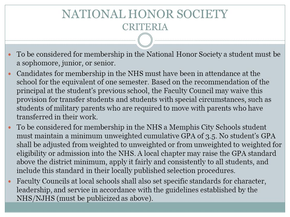 NATIONAL HONOR SOCIETY CRITERIA To be considered for membership in the National Honor Society a student must be a sophomore, junior, or senior.