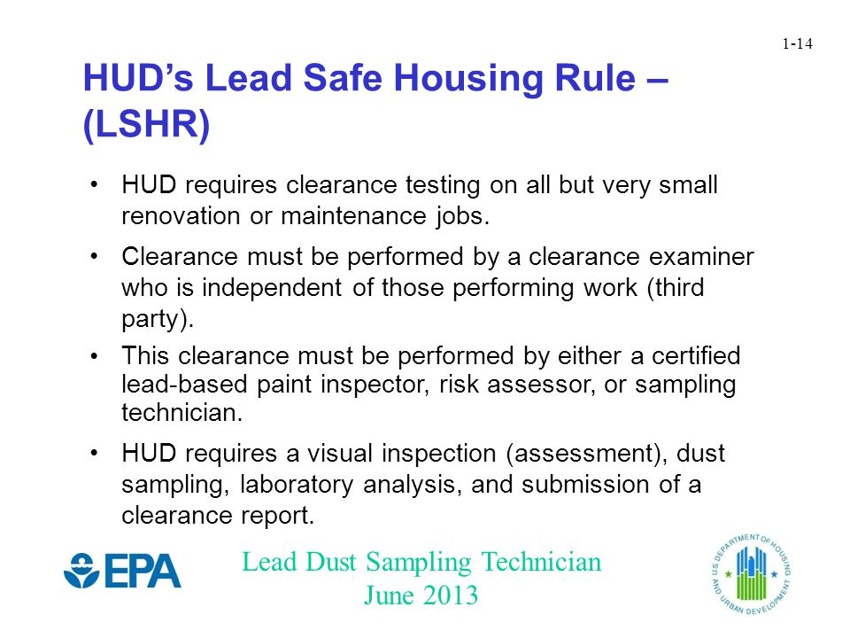 Lead Dust Sampling Technician June 2013 1-14 HUD requires clearance testing on all but very small renovation or maintenance jobs.