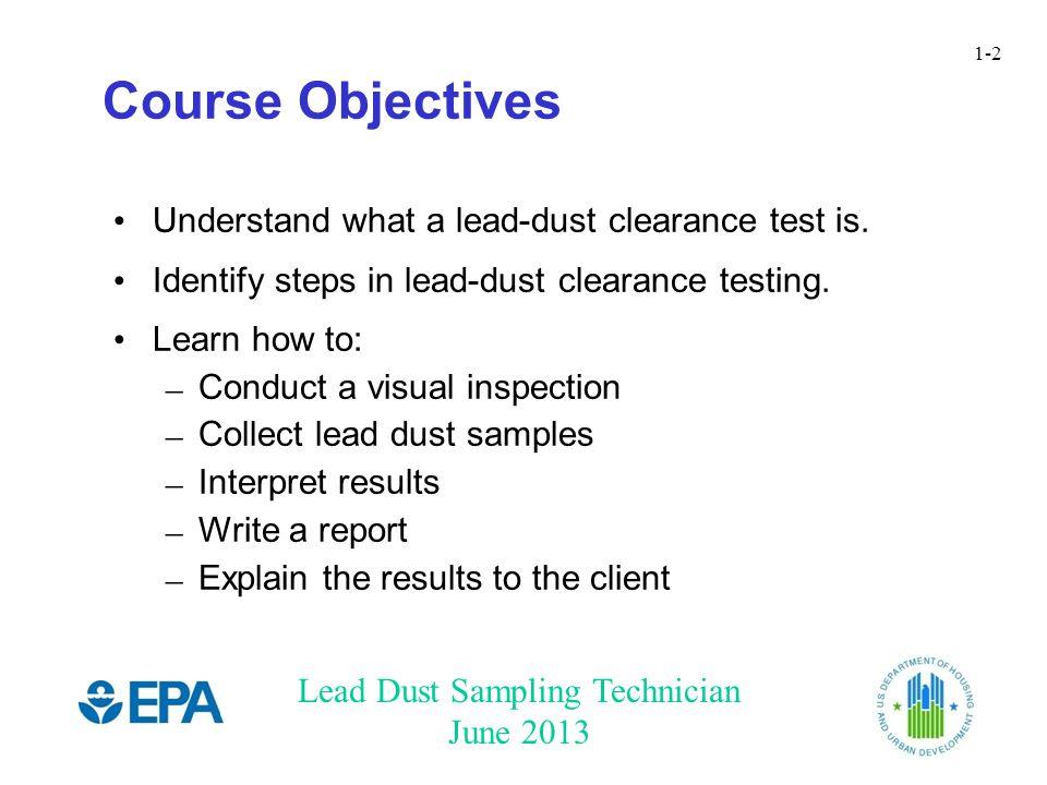 Lead Dust Sampling Technician June 2013 1-2 Understand what a lead-dust clearance test is.