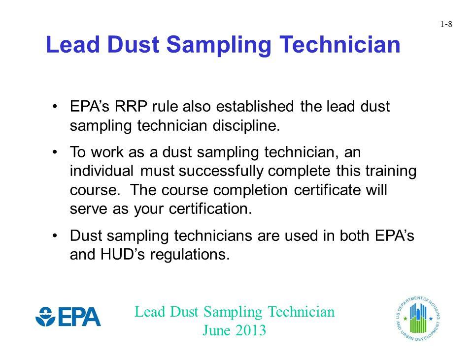 Lead Dust Sampling Technician June 2013 1-8 EPAs RRP rule also established the lead dust sampling technician discipline.