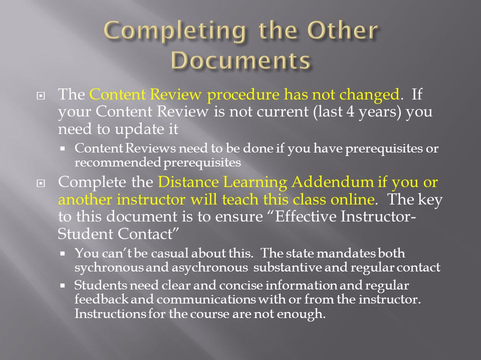 The Cover Sheet has been updated recently so make sure you fill it out completely Any changes to the existing course must be noted by checking the appropriate box As before, any changes to course information (name, number, content, delivery, texts, assessments, SLOs, etc.) need to checked and explained as necessary.