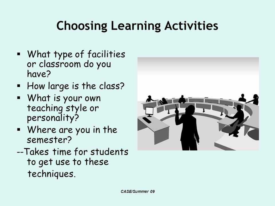 Choosing Learning Activities What type of facilities or classroom do you have.