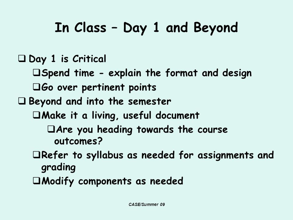 In Class – Day 1 and Beyond Day 1 is Critical Spend time - explain the format and design Go over pertinent points Beyond and into the semester Make it a living, useful document Are you heading towards the course outcomes.