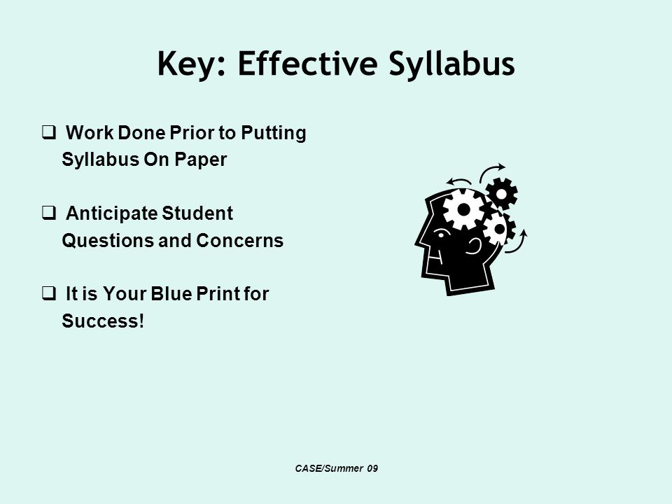 Key: Effective Syllabus Work Done Prior to Putting Syllabus On Paper Anticipate Student Questions and Concerns It is Your Blue Print for Success.