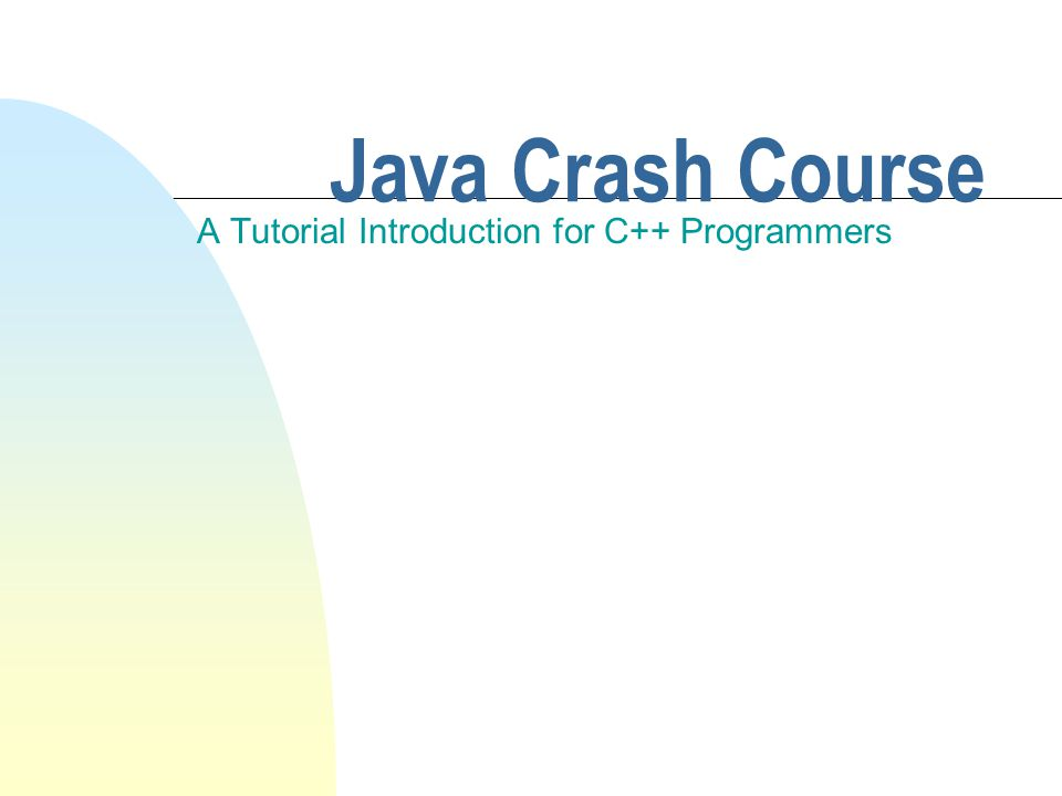 Java Crash Course A Tutorial Introduction for C++ Programmers