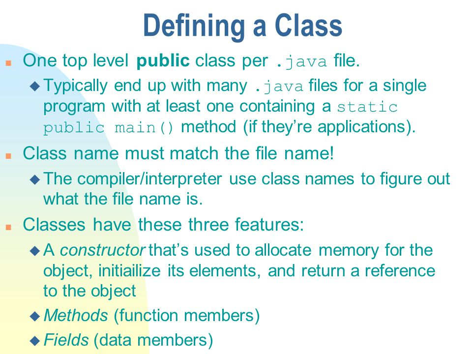 Defining a Class One top level public class per.java file. Typically end up with many.java files for a single program with at least one containing a s