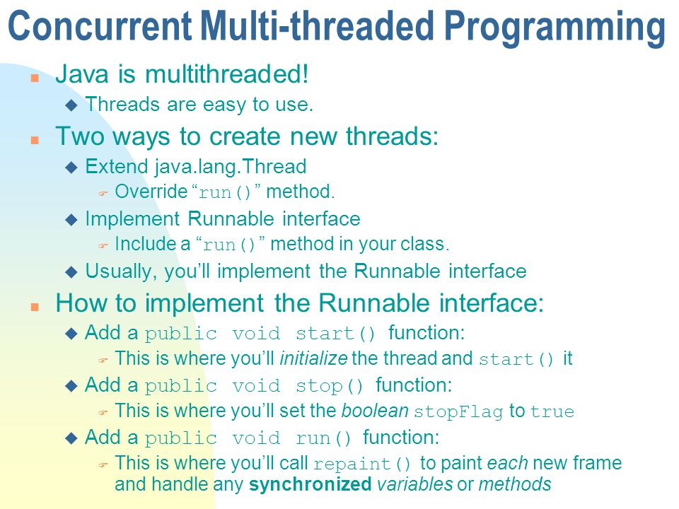 Concurrent Multi-threaded Programming n Java is multithreaded! u Threads are easy to use. n Two ways to create new threads: u Extend java.lang.Thread
