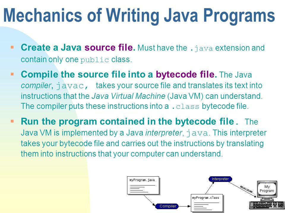 Mechanics of Writing Java Programs Create a Java source file.