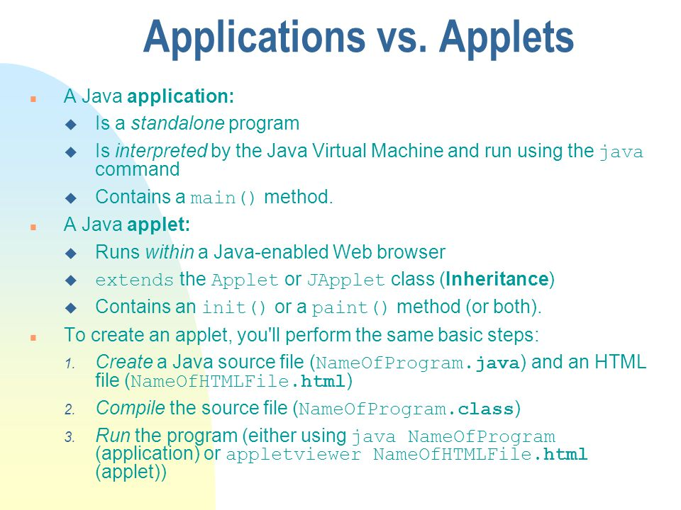 Applications vs. Applets n A Java application: u Is a standalone program Is interpreted by the Java Virtual Machine and run using the java command Con