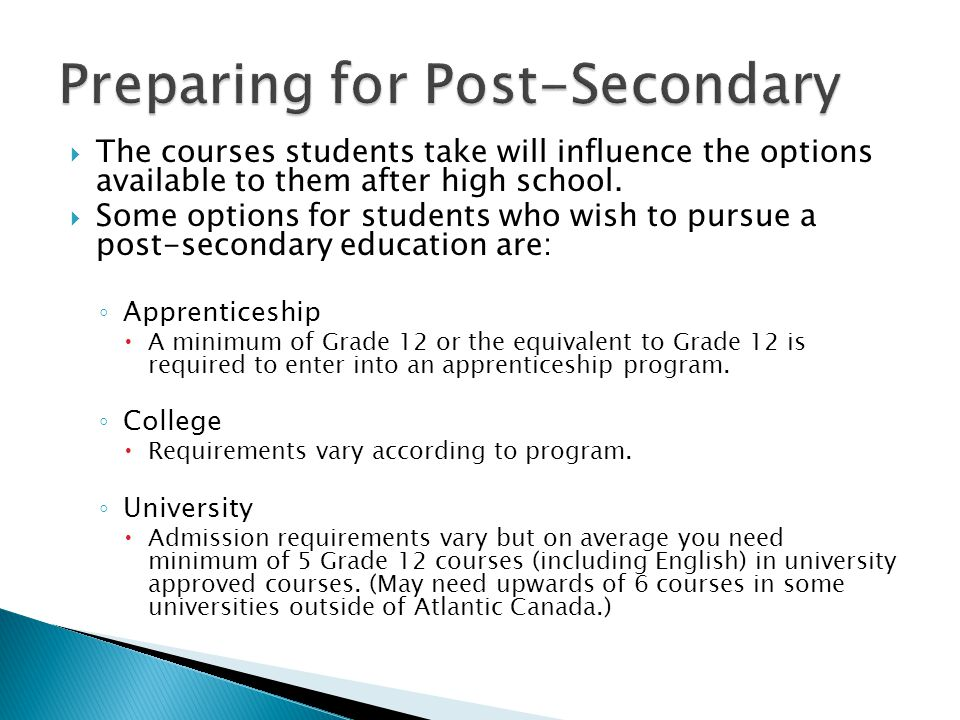 The courses students take will influence the options available to them after high school.