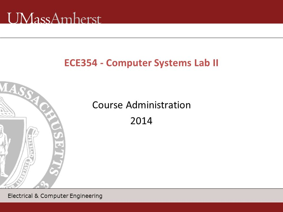 Electrical & Computer Engineering Course Administration 2014 ECE354 - Computer Systems Lab II