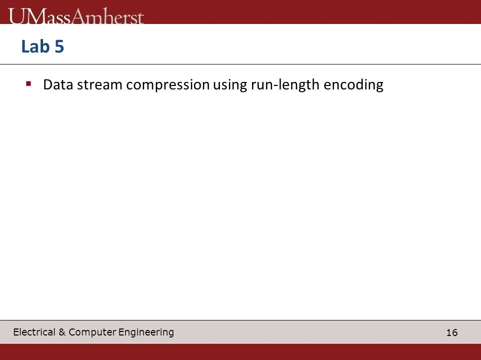 16 Electrical & Computer Engineering Lab 5 Data stream compression using run-length encoding