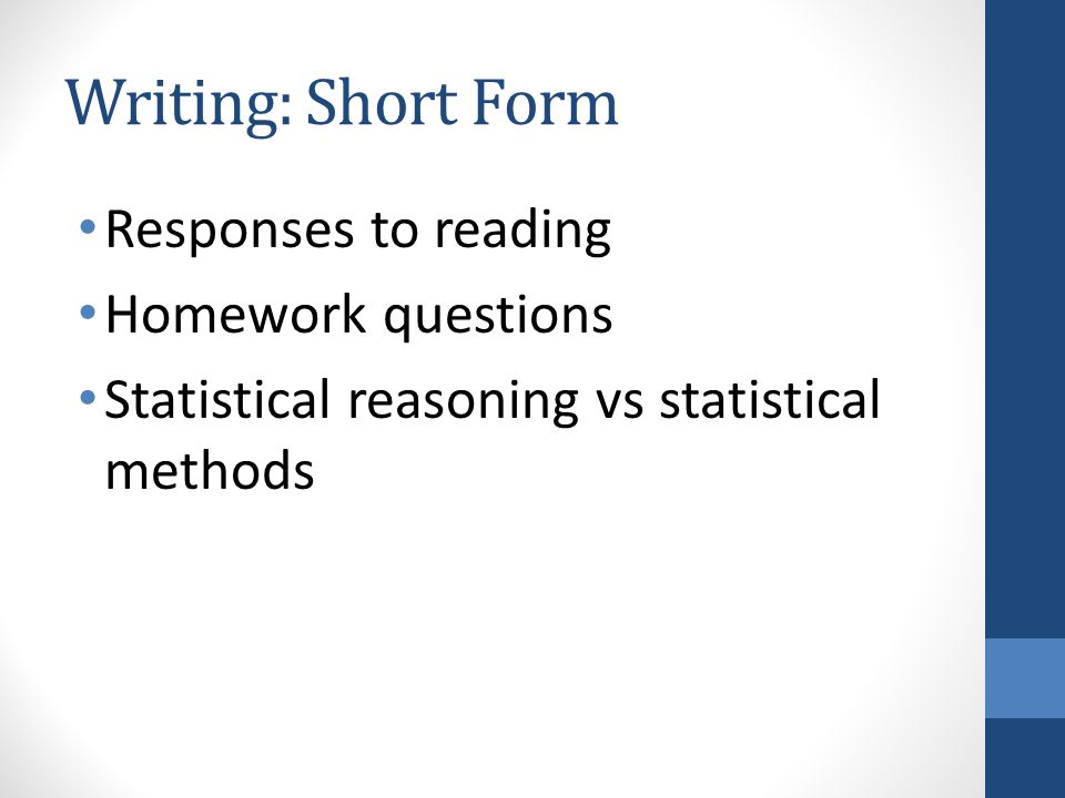 Writing: Short Form Responses to reading Homework questions Statistical reasoning vs statistical methods
