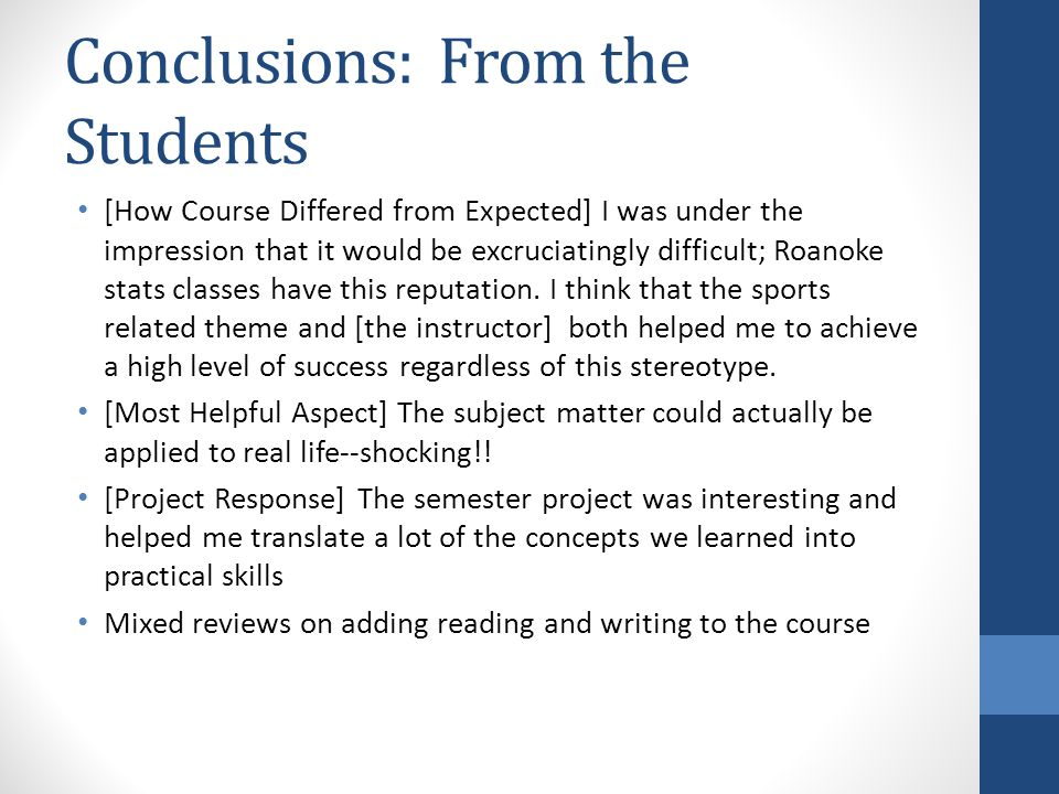 Conclusions: From the Students [How Course Differed from Expected] I was under the impression that it would be excruciatingly difficult; Roanoke stats classes have this reputation.
