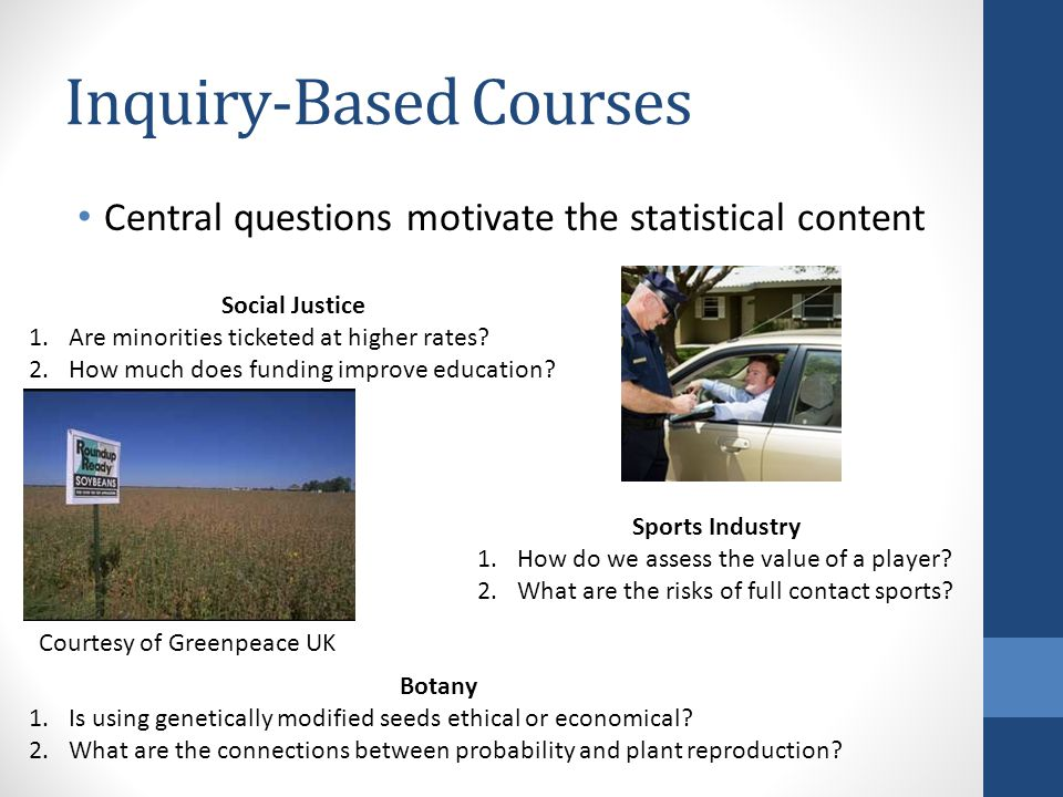 Inquiry-Based Courses Central questions motivate the statistical content Botany 1.Is using genetically modified seeds ethical or economical.