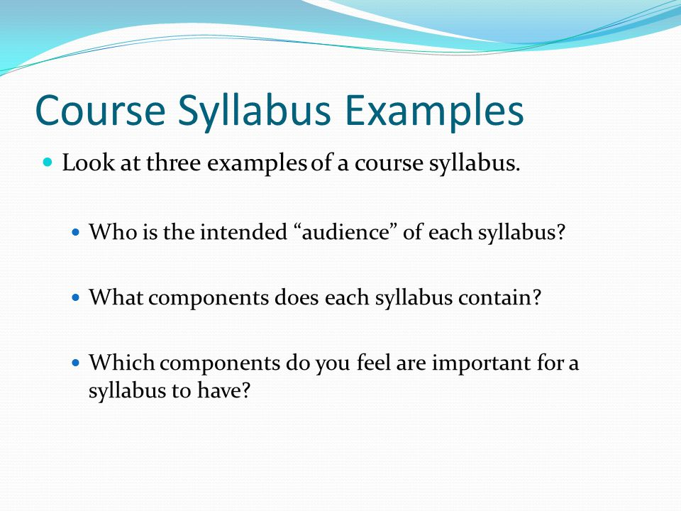 Course Syllabus Examples Look at three examples of a course syllabus.