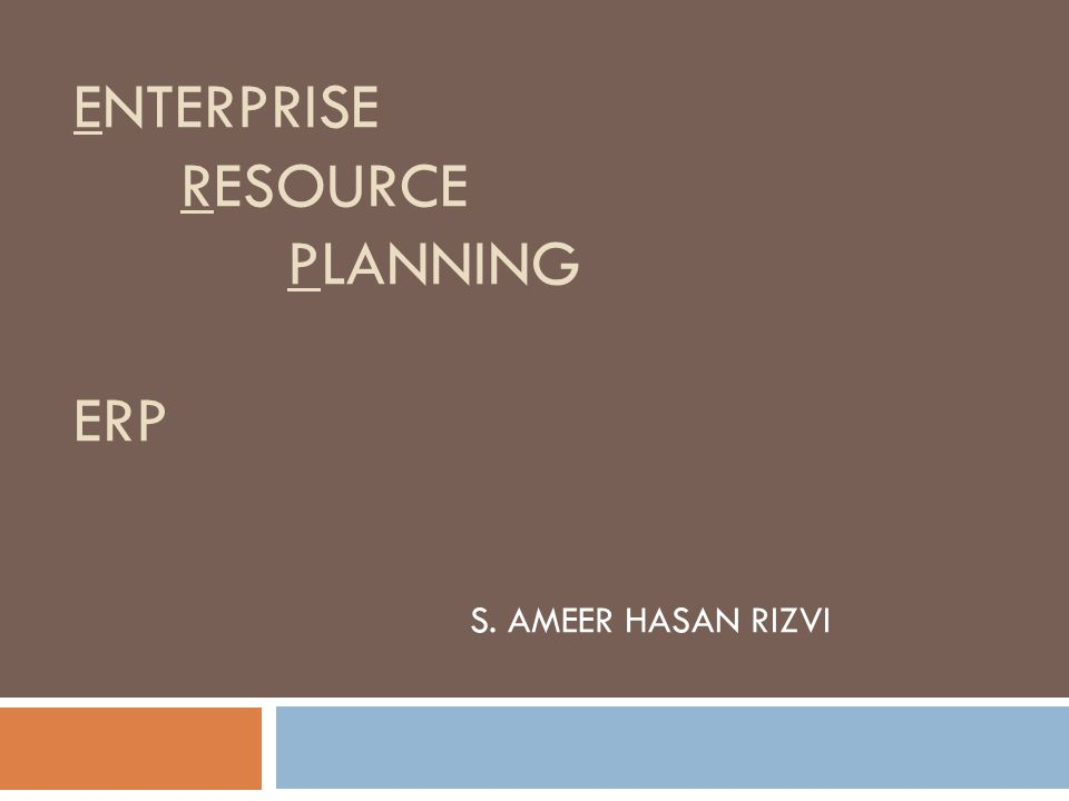 ENTERPRISE RESOURCE PLANNING ERP S. AMEER HASAN RIZVI