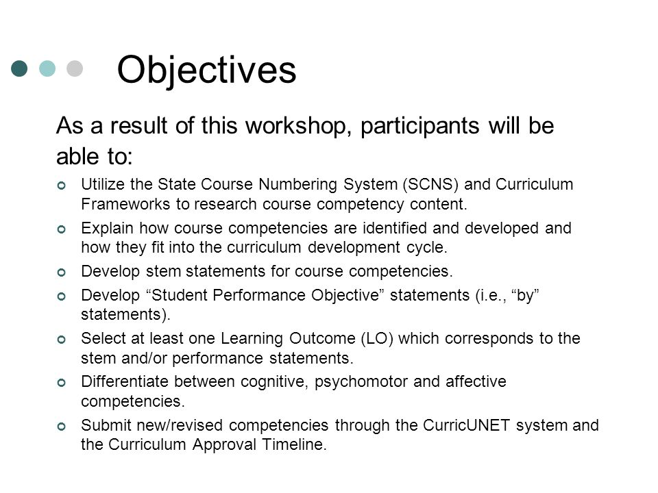 Objectives As a result of this workshop, participants will be able to: Utilize the State Course Numbering System (SCNS) and Curriculum Frameworks to r