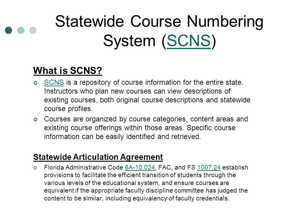 Statewide Course Numbering System (SCNS)SCNS What is SCNS? SCNS is a repository of course information for the entire state. Instructors who plan new c