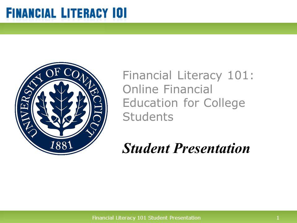 Financial Literacy 101 Student Presentation1 Financial Literacy 101: Online Financial Education for College Students Student Presentation 1Financial Literacy 101 Student Presentation