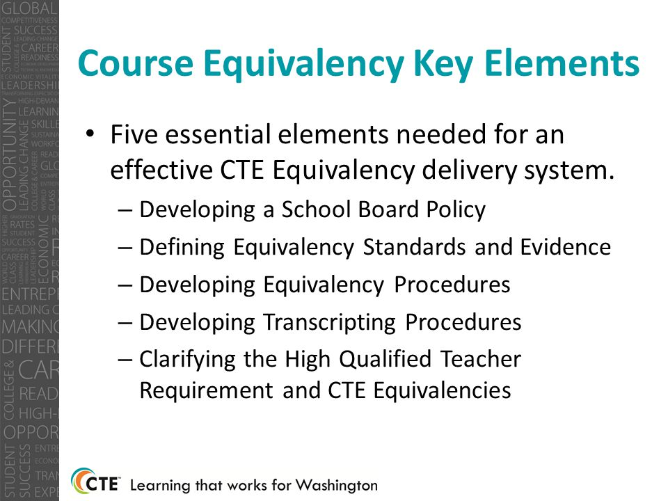 Course Equivalency Key Elements Five essential elements needed for an effective CTE Equivalency delivery system.