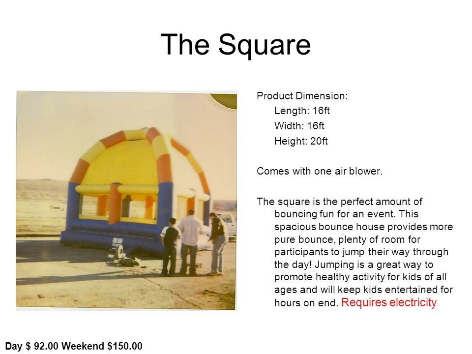 The Square Product Dimension: Length: 16ft Width: 16ft Height: 20ft Comes with one air blower.
