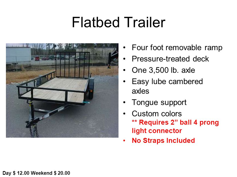 Flatbed Trailer Four foot removable ramp Pressure-treated deck One 3,500 lb.