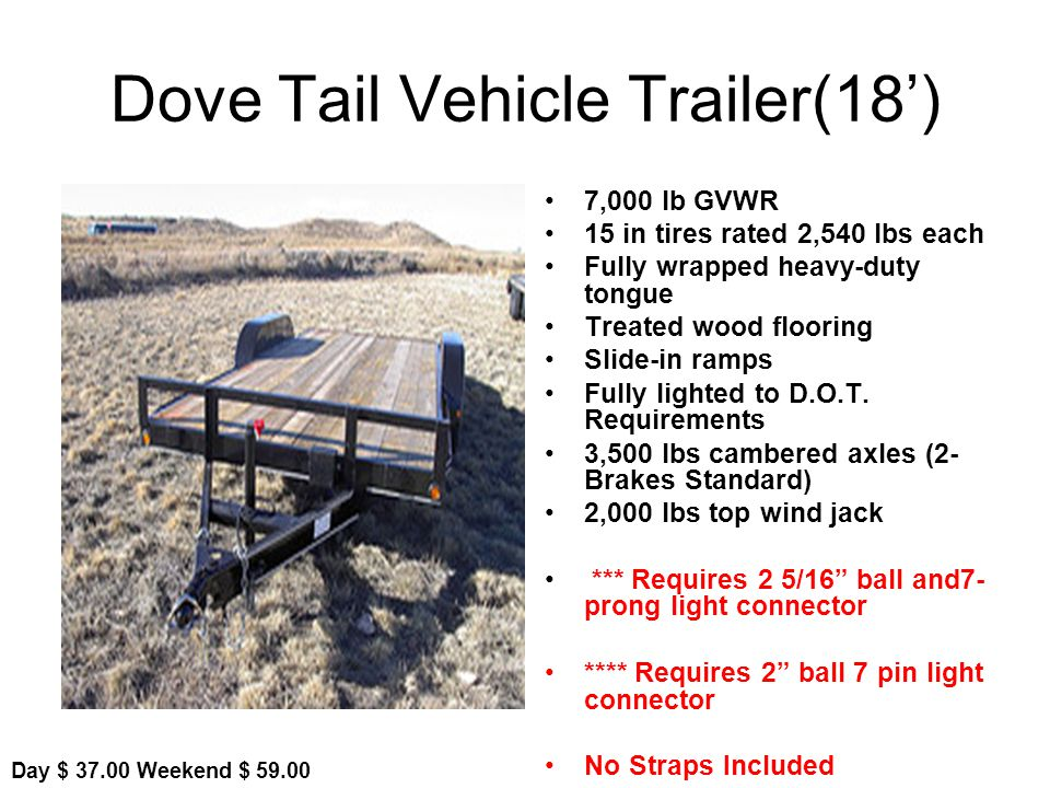 Dove Tail Vehicle Trailer(18) 7,000 lb GVWR 15 in tires rated 2,540 lbs each Fully wrapped heavy-duty tongue Treated wood flooring Slide-in ramps Fully lighted to D.O.T.