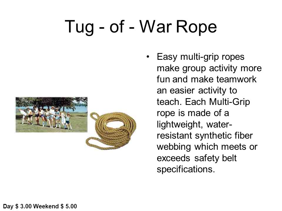 Tug - of - War Rope Easy multi-grip ropes make group activity more fun and make teamwork an easier activity to teach.